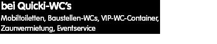 Mobiltoiletten, Baustellen-WCs, VIP-WC-Container, Zaunvermietung, Eventservice